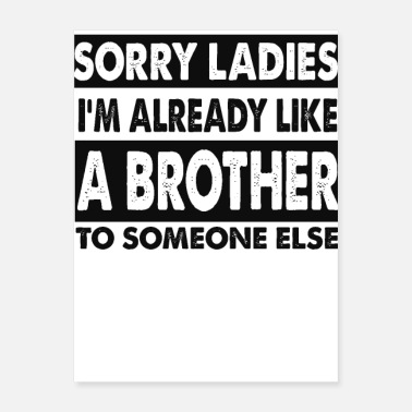 Brother From Another Mother SORRY LADIES I M ALREADY LIKE A BROTHER TO SOMEONE - Poster