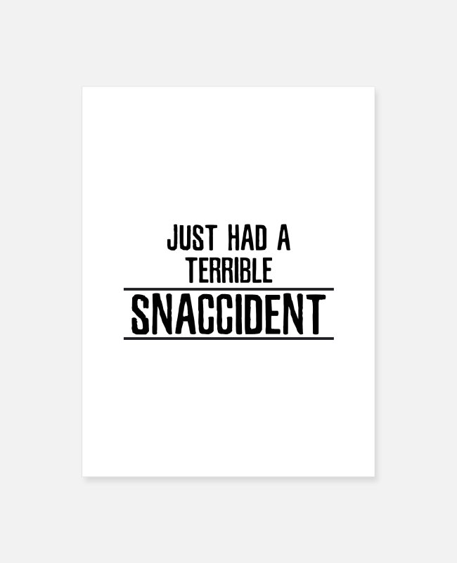 Accident Posters - Just had a terrible Snaccident Funny Sayings - Poster white