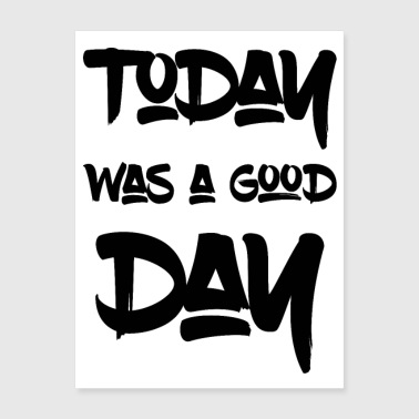 Today was a good day - Poster 18x24