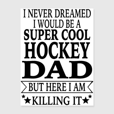 I Never Dreamed Would Be A Super Cool Hockey Dad - Poster 18x24