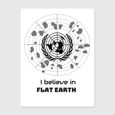 I Believe in Flat Earth - Poster 18x24