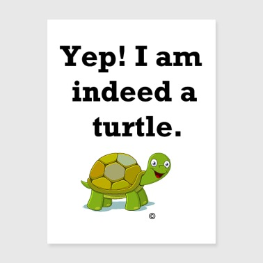 Yep! I am indeed a turtle. - Poster 18x24