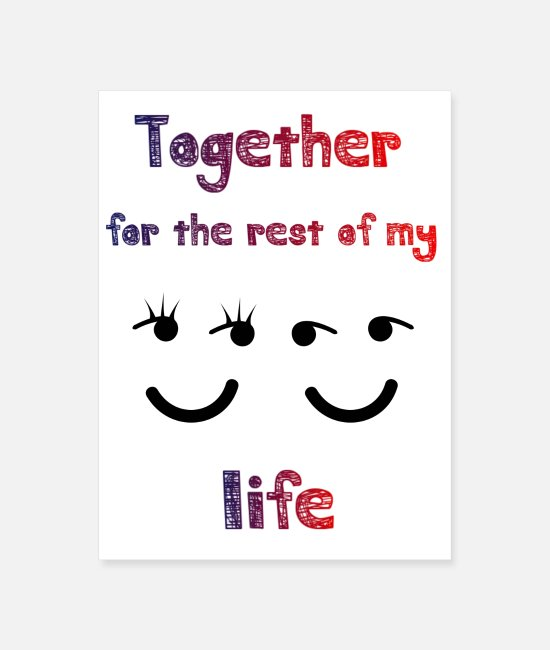 Heart Posters - Together for the rest of my life - Poster white