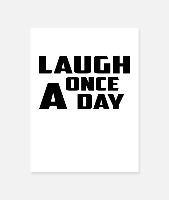 Haha Posters - laugh once a day - Poster white
