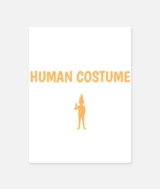 Funny Pineapple Posters - This Is My Human Costume I'm Really A Pineapple - Poster white