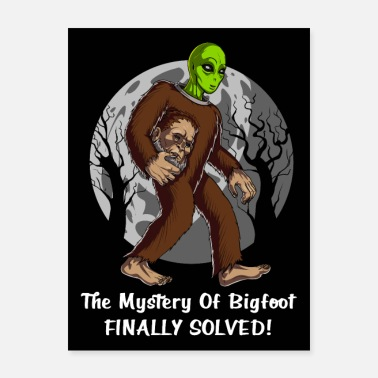Funny Bigfoot Alien Bigfoot Mystery - Poster