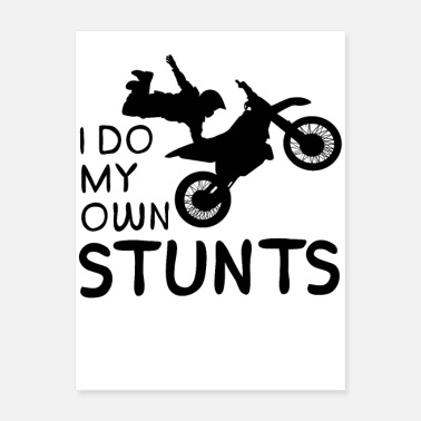 Stuntman I Do My Own Stunts Motorcycle - Poster