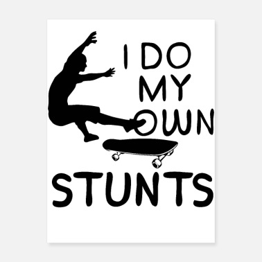 Stunt I Do My Own Stunts Skateboard - Poster
