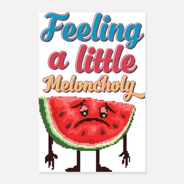 Pun Feeling a Little Melon-choly | Funny Food Poster - Poster 24x36