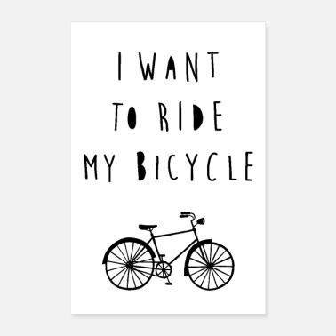 Bicycle I want to ride my bicycle - Poster 24x36