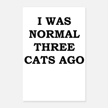 Freak I was normal three cats ago - Poster 24x36