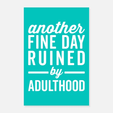 Adulthood Fine Day Ruined Adulthood Funny Quote Poster - Poster