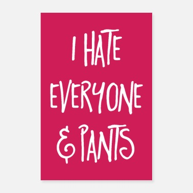 Trousers Hate Everyone & Pants Funny Quote Poster - Poster