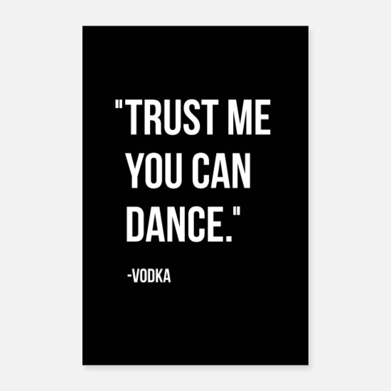 "Typography Posters - ""Trust me you can dance."" - Vodka - Posters white"