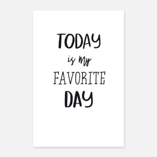Typography Posters - Today is my farvorite day! - Posters white