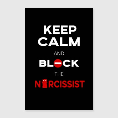 Keep Calm And Block The Narcissist / Narcissism - Poster 24x36