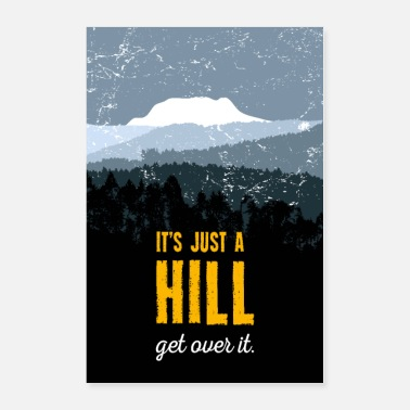 Over It's just a hill. Get over it. Motivation. Poster. - Poster 24x36