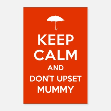 Mummy Keep Calm and Don't Upset Mummy - Poster