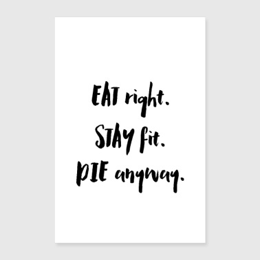 Eat Right. Stay Fit. Die Anyway. - Poster 24x36
