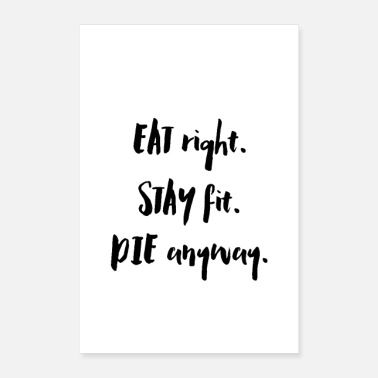 Eating Eat Right. Stay Fit. Die Anyway. - Poster
