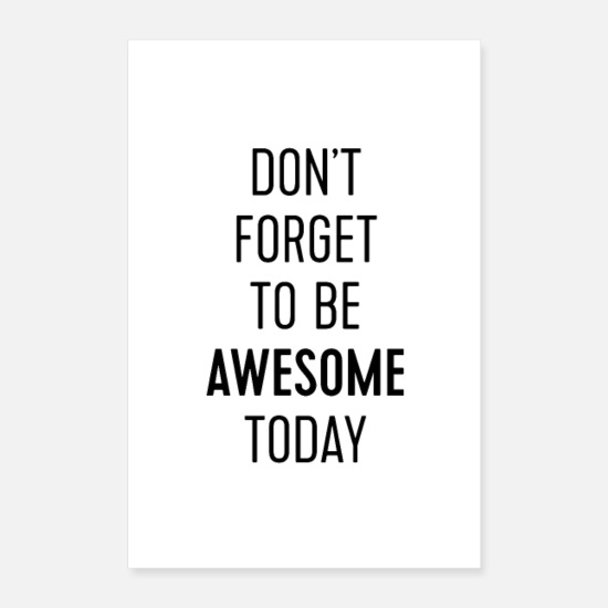 Motivational Posters - Don't Forget To Be Awesome Today - Posters white