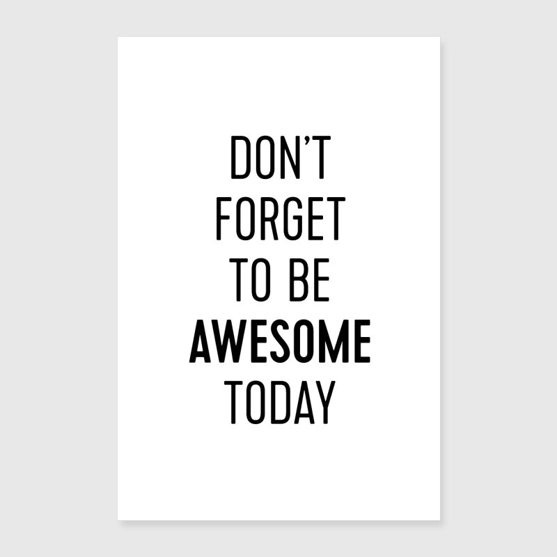Don't Forget To Be Awesome Today - Poster 24x36