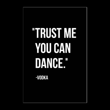Trust me you can dance. - Vodka - Poster 24x36