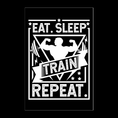 Eat Sleep Train Repeat - Gym, Workout Poster - Poster 24x36