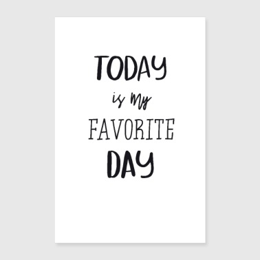 Today is my farvorite day! - Poster 24x36