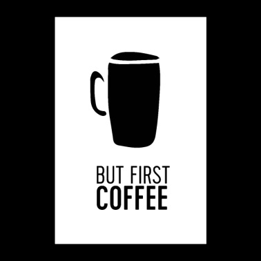 But First Coffee - Poster 24x36