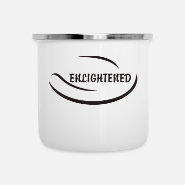 Enlightenment Funny Enlightened - Enamel Mug