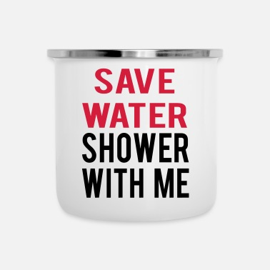 Sayings SEX SAYING SAVE WATER SHOWER WITH ME - Enamel Mug