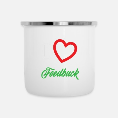 I Love &amp Funny Feedback Tshirt Designs I love Feedback - Enamel Mug