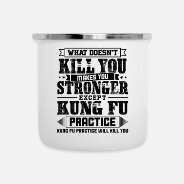 Sports What Doesn't Kill Makes You Stronger Except Kung - Enamel Mug