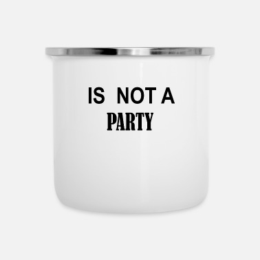 Party IS NOT A PARTY - Camper Mug