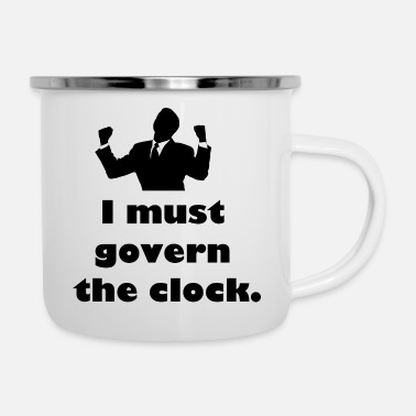 Government I must govern the clock, not be governed by it. - Enamel Mug