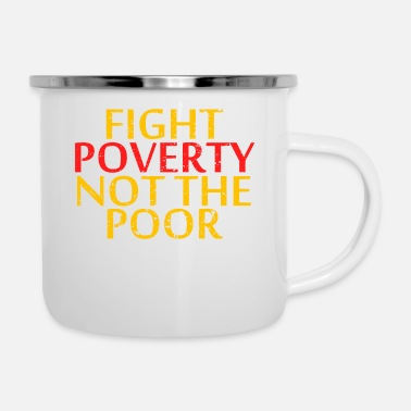 Poor Let's End Poverty! Let's Reflect On A Shirt - Enamel Mug