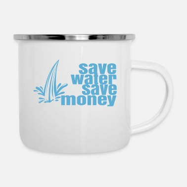 Save Save Water save money - Enamel Mug
