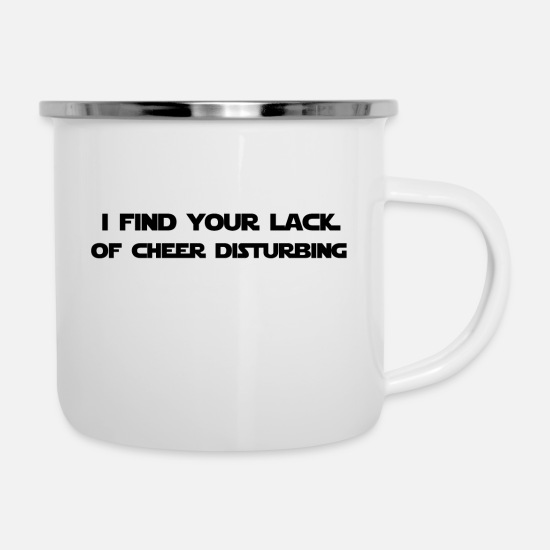 Birthday Mugs & Drinkware - I FIND YOUR LACK OF CHEER DISTURBING - Enamel Mug white