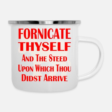 Moron Fornicate Thyself And The Steed Upon Which Thou - Enamel Mug