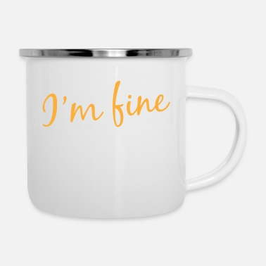 Handsome I'm Fine Tshirt Design Full Of Sarcasms If - Enamel Mug