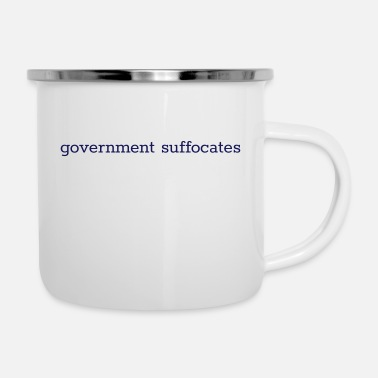 Government government suffocates - Enamel Mug