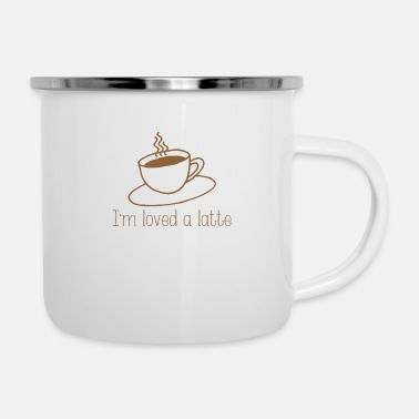 I'm loved a latte - Enamel Mug