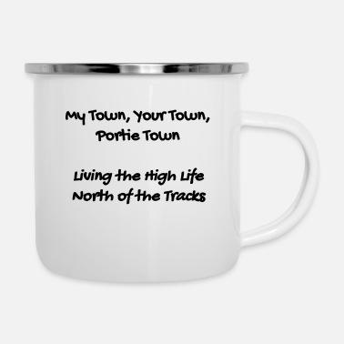 Town Portie Town Shirt - My Town Your Town Portie Town - Enamel Mug