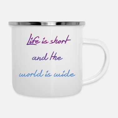 Life Is Short And The World Is Wide Life is short and the world is wide - Enamel Mug