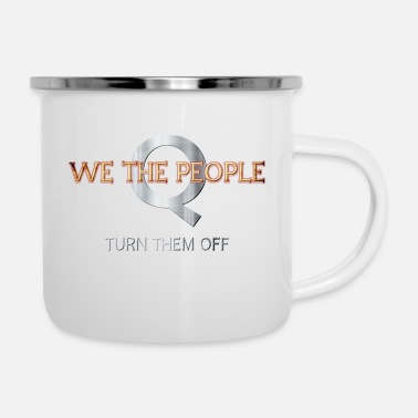 Off-brand WE THE PEOPLE - Q - TURN THEM OFF - Enamel Mug