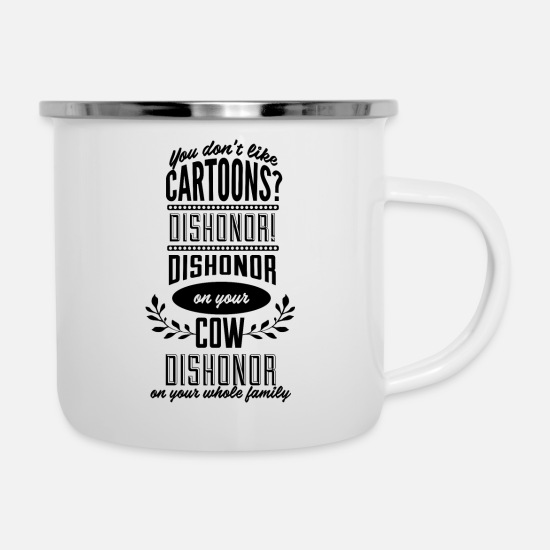 Cartoon Mugs & Drinkware - You don't like cartoons? Dishonor! Dishonor on - Enamel Mug white