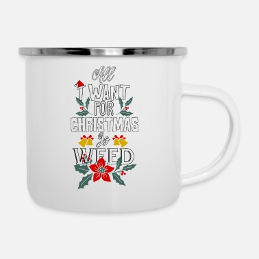 Hometown All I Want For Christmas Is Weed - Enamel Mug