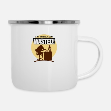 Day A Day Worked. Is A Day Wasted ! - Camper Mug