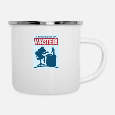 Day A Day Worked Is A Day Wasted! - Camper Mug